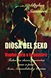 DIOSA DEL SEXO: vuelve loco a tu hombre: Todas las claves y secretos sobre el Sexo, la Sensualidad y la Pasión: Volume...