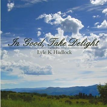 In Good, Take Delight