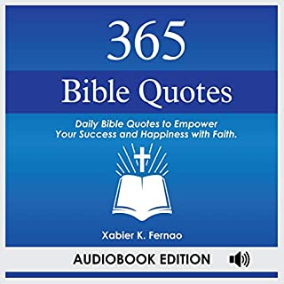 365 Bible Quotes     Daily Bible Quotes to Empower Your Success and Happiness with Faith              By:                                                                                                                                 Xabier K. Fernao                               Narrated by:                                                                                                                                 Dave Wright                      Length: 1 hr and 47 mins     25 ratings     Overall 5.0