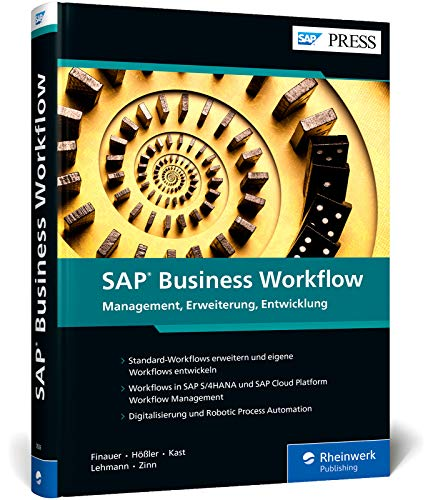 SAP Business Workflow: Management, Erweiterung, Entwicklung. Inkl. flexibler Workflows in SAP S/4HANA, Workflow Service der SAP Cloud Platform und RPA (SAP PRESS)
