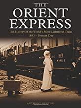 The Orient Express: The History of the World's Most Luxurious Train 1883–Present Day
