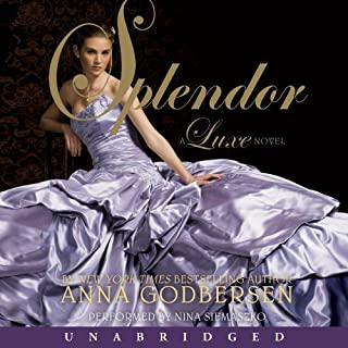 Splendor     A Luxe Novel              By:                                                                                                                                 Anna Godbersen                               Narrated by:                                                                                                                                 Nina Siemaszko                      Length: 8 hrs and 59 mins     72 ratings     Overall 4.3