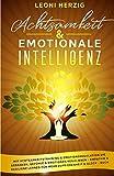 Achtsamkeit & emotionale Intelligenz: Mit Achtsamkeitstraining & Emotionsregulation die Gedanken, Gefühle & Emotionen regulieren - Empathie & Resilienz lernen für mehr Zufriedenheit & Glück - Buch - Leoni Herzig