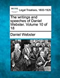 The writings and speeches of Daniel Webster. Volume 10 of 18