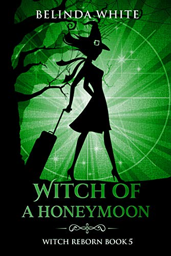 Witch of a Honeymoon (Witch Reborn Book 5) by [Belinda White]