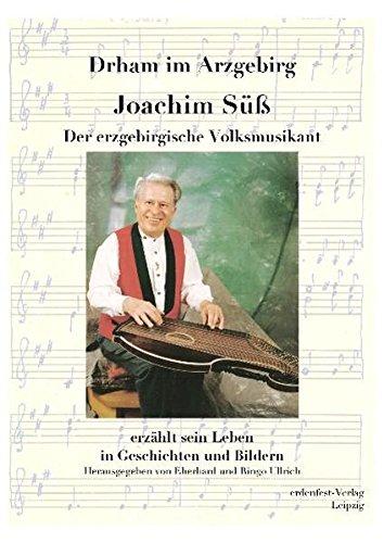 Drham im Arzgebirg: Joachim Süß - Der erzgebirgische Volksmusikant erzählt sein Leben in Geschichten und Bildern