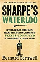 Sharpe's Waterloo: The Waterloo Campaign, 15–18 June, 1815 (The Sharpe Series)