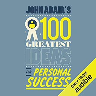 John Adair's 100 Greatest Ideas For Personal Success                   By:                                                                                                                                 John Adair                               Narrated by:                                                                                                                                 Daniel Philpott                      Length: 3 hrs and 23 mins     5 ratings     Overall 3.8