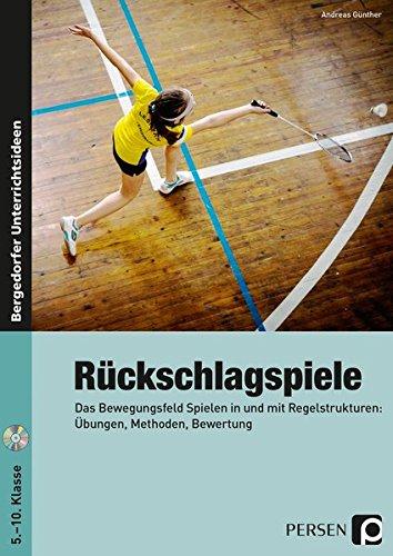 Rückschlagspiele: Das Bewegungsfeld Spielen in und mit Regelstrukturen: Übungen, Methoden, Bewertung (5. bis 10. Klasse)