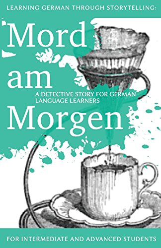 Learning German through Storytelling: Mord Am Morgen - a detective story for German language learners (includes exercises): for intermediate and ... & Momsen) (Volume 1) (German Edition)