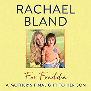 For Freddie                   By:                                                                                                                                 Rachael Bland                               Narrated by:                                                                                                                                 Julie Maisey                      Length: 10 hrs and 15 mins     32 ratings     Overall 4.9