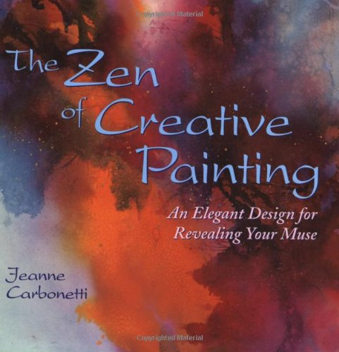 The Zen of Creative Painting: An Elegant Design for Revealing your Muse (Practical Art Books)