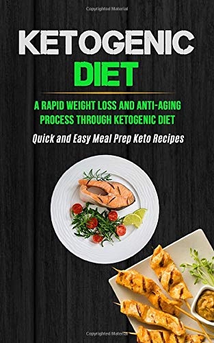 51dfN30d9SL - Ketogenic Diet: A Rapid Weight Loss And Anti-aging Process Through Ketogenic Diet (Quick And Easy Meal Prep Keto Recipes)