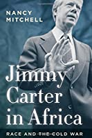 Jimmy Carter in Africa: Race and the Cold War (Cold War International History Project) by Nancy Mitchell(2016-04-13)