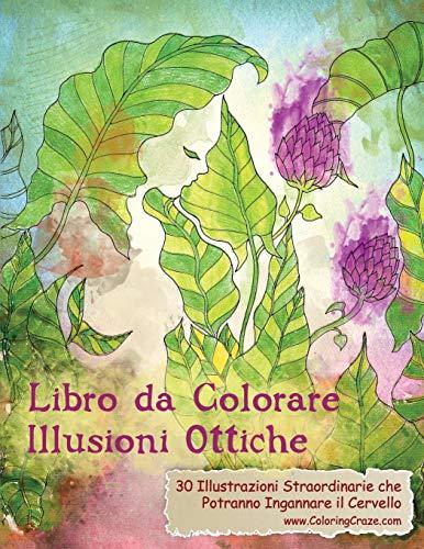 Libro da Colorare Illusioni Ottiche: 30 Illustrazioni Straordinarie che Potranno Ingannare il Cervello: Volume 1