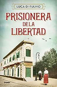Prisionera de la libertad par Luca Di Fulvio
