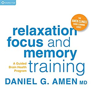 Relaxation, Focus, and Memory Training     A Guided Brain Health Program              Written by:                                                                                                                                 Daniel G. Amen MD                               Narrated by:                                                                                                                                 Daniel G. Amen MD                      Length: 27 mins     6 ratings     Overall 4.8