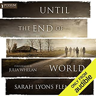Until the End of the World                   By:                                                                                                                                 Sarah Lyons Fleming                               Narrated by:                                                                                                                                 Julia Whelan                      Length: 13 hrs and 14 mins     121 ratings     Overall 4.6