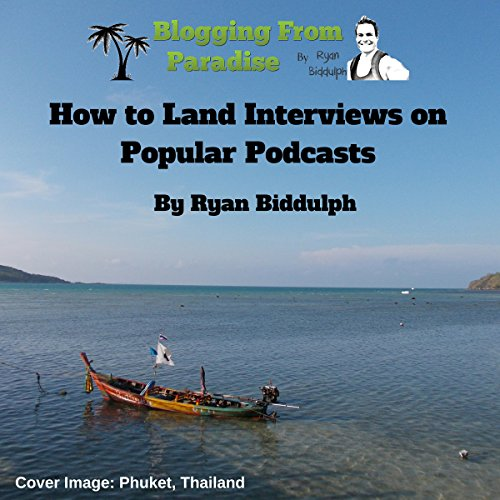 Blogging from Paradise: How to Land Interviews on Popular Podcasts                   By:                                                                                                                                 Ryan Biddulph                               Narrated by:                                                                                                                                 Martin Gollery                      Length: 39 mins     1 rating     Overall 4.0