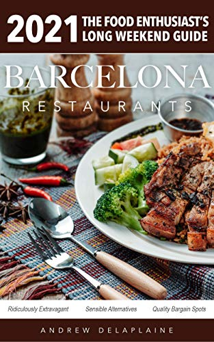 2021 Barcelona Restaurants: The Food Enthusiast's Long Weekend Guide (English Edition)