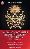 La Franc-maçonnerie rendue intelligible à ses adeptes (Livre 1) - L'Apprenti - Format Kindle - 5,49 €