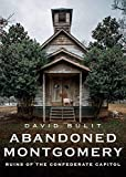 Abandoned Montgomery: Ruins of the Confederate Capitol (America Through Time)