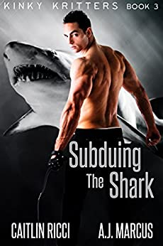 Subduing the Shark (Kinky Kritters Book 3) by [Caitlin Ricci, A.J. Marcus]