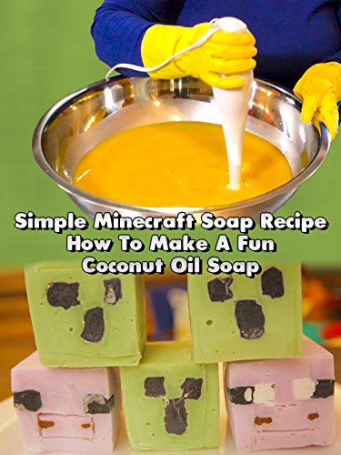 Simple Minecraft Soap Recipe - How To Make A Fun Coconut Oil Soap