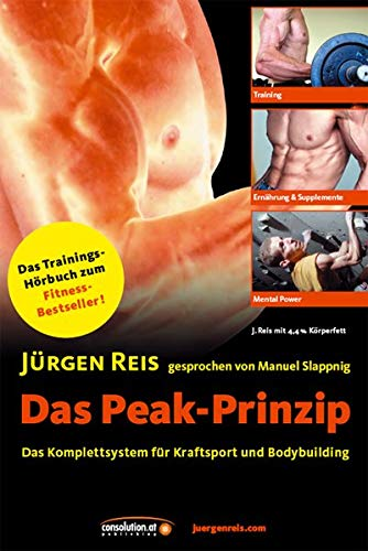 Das Peak-Prinzip Trainingshörbuch: Das Komplettsystem für Kraftsport und Bodybuilding