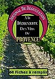A La Découverte Des Vins De Provence: Journal de dégustation / Carnet à remplir pour Amateur de Vin - Œnologue - Sommelier ET Gouteur / 60 fiches / 1 page Bonus sur le terroir / Sommaire