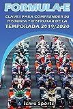 FORMULA E: Claves para comprender su historia y disfrutar de la temporada 2019/2020: Guía de la competición de carreras de coches alternativa a la ... disfrutar al máximo de la sexta temporada
