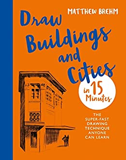 Draw Buildings and Cities in 15 Minutes: The super-fast drawing technique anyone can learn (Draw in 15 Minutes Book 4) by [Matthew Brehm]