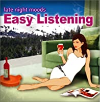 Late Night Moods Easy Listening by Late Night Moods Easy Listening (2006-08-23)