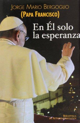 En Él solo la esperanza: Ejercicios espirituales a los obispos españoles (15 al 22 de enero de 2006) (FUERA DE COLECCIÓN)