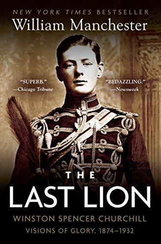The Last Lion: Winston Spencer Churchill: Visions of Glory, 1874-1932 (The Last Lion Alone 1874-1932)