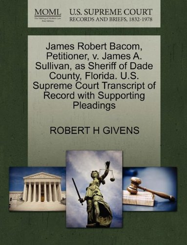 James Robert Bacom, Petitioner, v. James A. Sullivan, as Sheriff of Dade County, Florida. U.S. Supreme Court Transcript of Record with Supporting Pleadings
