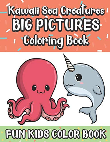 Kawaii Sea Creatures Big Pictures Coloring Book Fun Kids Color Book: Large Full Page Black And White Drawings To Be Colored In By Children And Kids Of All Ages