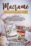 Macramé Y Crochet Para Principiantes: 2 Libros En 1: Una Guía Completa Para Todos, Con Explicaciones Detalladas Para Realizar Cualquier Trabajo. Proyectos Originales E Inéditos Para Crear Tu Estilo.