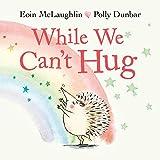 While We Can't Hug (A Hedgehog a...
