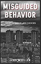 Misguided Behavior:: Tales of Poor Life Choices