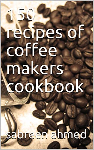 150 recipes of coffee makers cookbook