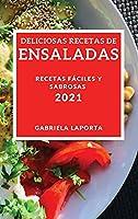 Deliciosas Recetas de Ensaladas 2021 (Delicious Salad Recipes 2021 Spanish Edition): Recetas Faciles Y Sabrosas
