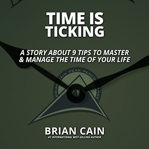 Pillar #3: Time Is Ticking     A Story About 9 Tips to Master & Manage the Time of Your Life              By:                                                                                                                                 Brian Cain                               Narrated by:                                                                                                                                 Brian Cain,                                                                                        Randy Jackson,                                                                                        Griffin Gum,                   and others                 Length: 59 mins     6 ratings     Overall 5.0