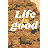 life is good: Nice and simple notebook with quote on interface (size 6x9 - aesthetic - flower)