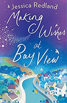 Making Wishes at Bay View: The perfect uplifting novel of love and friendship for 2020 (Welcome To Whitsborough Bay Book 1) by [Jessica Redland]