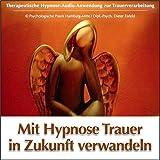 MIT HYPNOSE TRAUER IN ZUKUNFT VERWANDELN: (Audio-CD)--> Therapeutische Hypnose-Audio-Anwendung zur Trauerverarbeitung. Diese Anwendung ist speziell ... der Trauerverarbeitung konzipiert worden. - Dieter Eisfeld