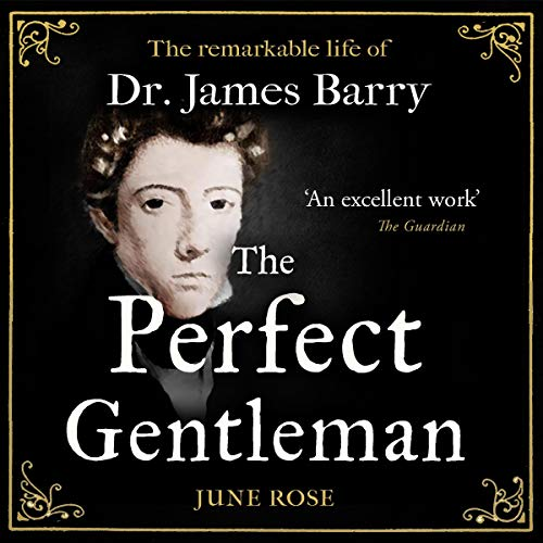 The Perfect Gentleman: The Remarkable Life of Dr. James Miranda Barry cover art