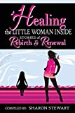 Healing the Little Woman Inside - Stories of Rebirth & Renewal