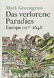 Das verlorene Paradies: Europa 1517-1648 - Mark Greengrass