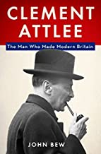 Clement Attlee: The Man Who Made Modern Britain